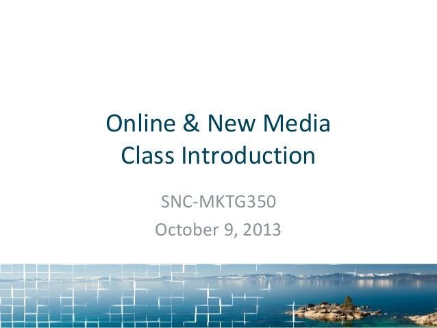 Online & New Media Class Introduction SNC-MKTG350 October 9, 2013
