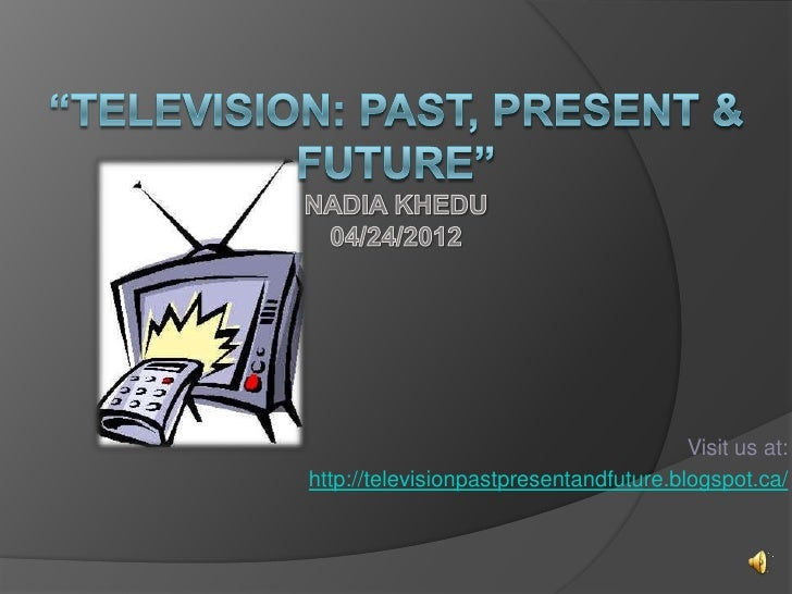 Visit us at:http://televisionpastpresentandfuture.blogspot.ca/