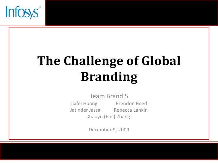 The Challenge of Global Branding<br />Team Brand 5<br />Jiafei Huang Brendon Reed<br />JatinderJassalRebecca Lankin<br /...