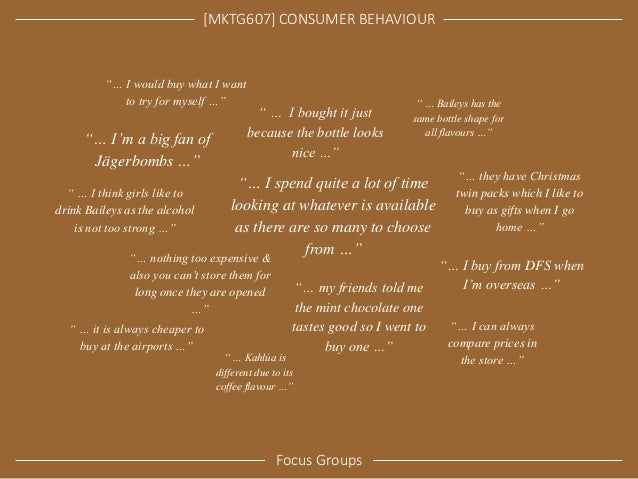 """[MKTG607] CONSUMER BEHAVIOUR  Focus Groups  """"… I would buy what I want to try for myself …""""  """"… my friends told me the min..."""