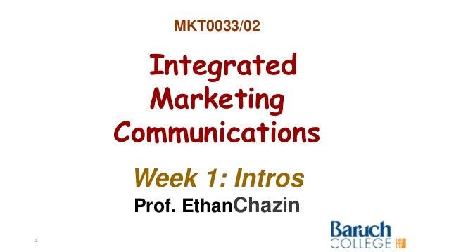MKT0033/02 Integrated Marketing Communications Week 1: Intros Prof. EthanChazin 1
