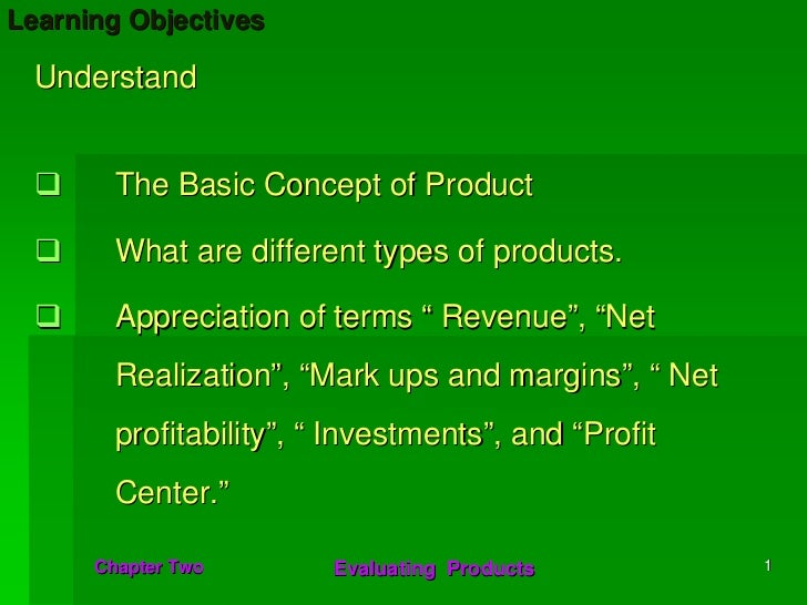 Learning Objectives Understand        The Basic Concept of Product        What are different types of products.        App...