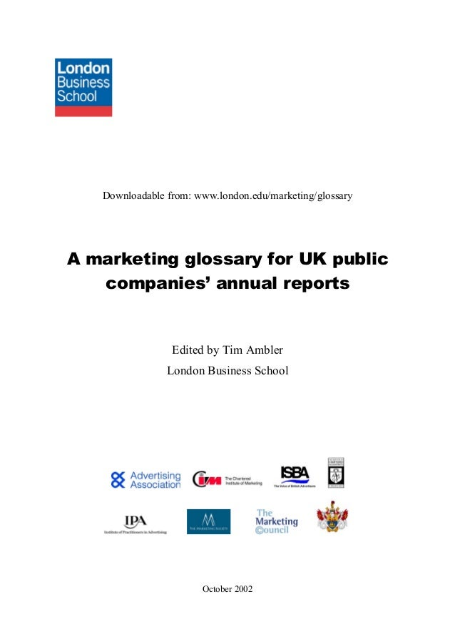 Downloadable from: www.london.edu/marketing/glossary  A marketing glossary for UK public companies' annual reports  Edited...