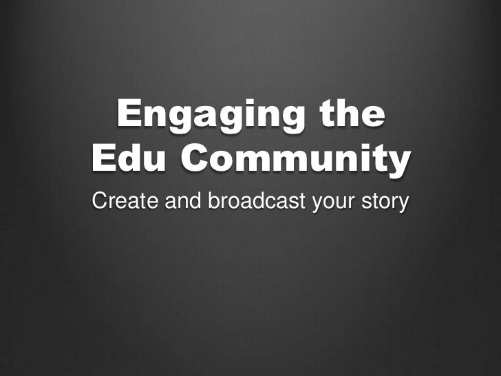 Engaging theEdu CommunityCreate and broadcast your story