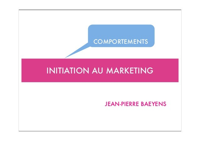 INITIATION AU MARKETING JEAN-PIERRE BAEYENS COMPORTEMENTS