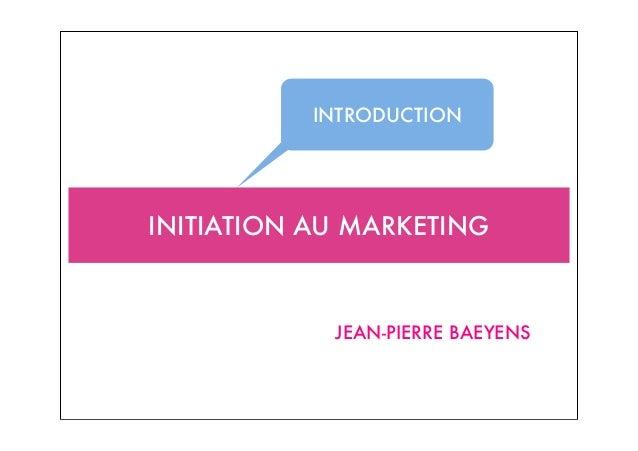 INITIATION AU MARKETING JEAN-PIERRE BAEYENS INTRODUCTION