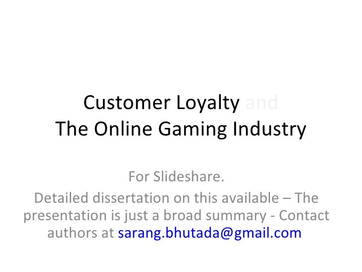 Customer Loyalty  and The Online Gaming Industry For Slideshare. Detailed dissertation on this available – The presentatio...