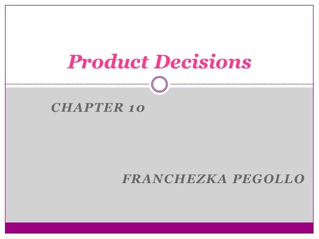 CHAPTER 10 FRANCHEZKA PEGOLLO Product Decisions