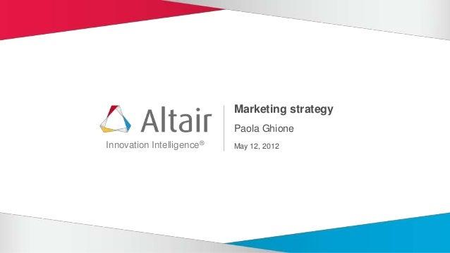 Marketing strategy                           Paola GhioneInnovation Intelligence®   May 12, 2012