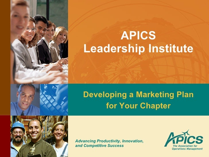 APICS Leadership Institute Developing a Marketing Plan for Your Chapter