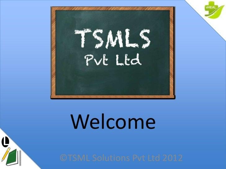 Welcome©TSML Solutions Pvt Ltd 2012