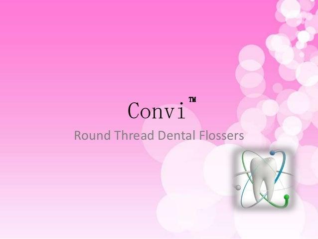 Convi  TM  Round Thread Dental Flossers
