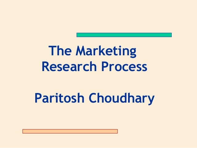 The Marketing Research ProcessParitosh Choudhary