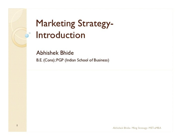 Marketing Strategy-               Strategy-    Introduction    Abhishek Bhide    B.E. (Cons); PGP (Indian School of Busine...