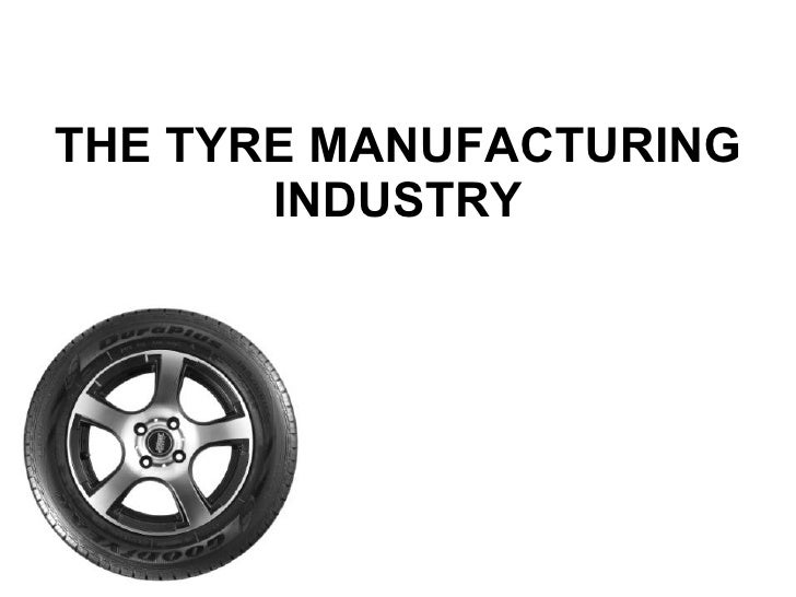 THE TYRE MANUFACTURING INDUSTRY
