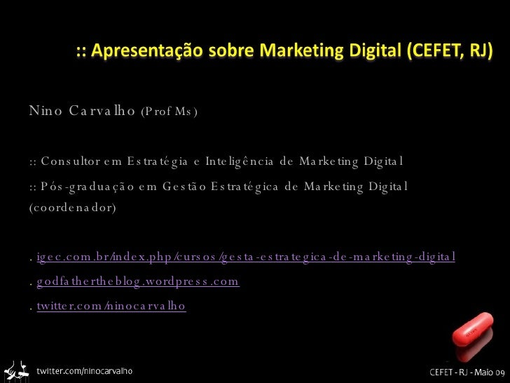 <ul><li>Nino Carvalho  (Prof Ms) </li></ul><ul><li>:: Consultor em Estratégia e Inteligência de Marketing Digital </li></u...