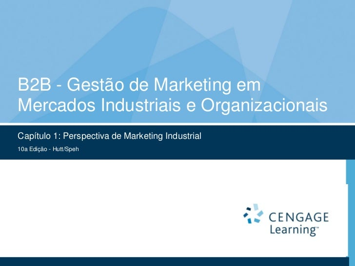 B2B - Gestão de Marketing emMercados Industriais e OrganizacionaisCapítulo 1: Perspectiva de Marketing Industrial10a Ediçã...