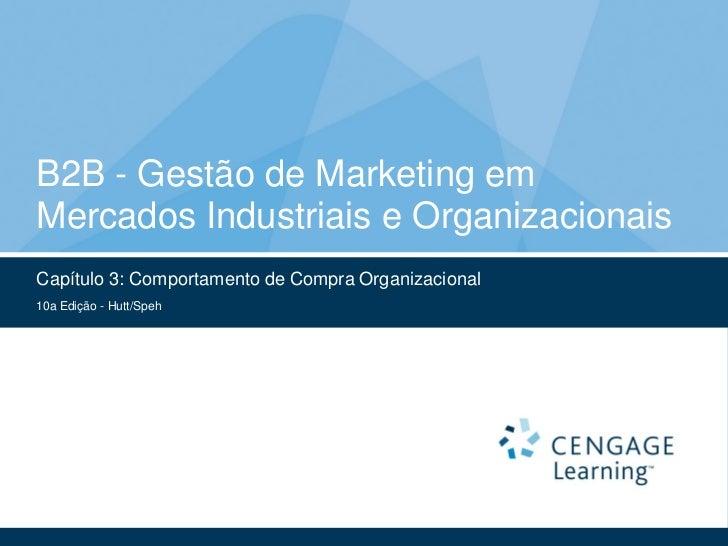 B2B - Gestão de Marketing emMercados Industriais e OrganizacionaisCapítulo 3: Comportamento de Compra Organizacional10a Ed...