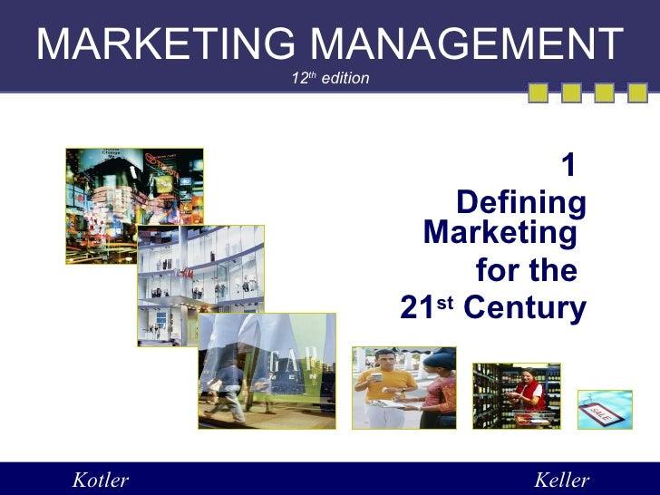 MARKETING MANAGEMENT 12 th  edition 1  Defining Marketing  for the  21 st  Century Kotler Keller