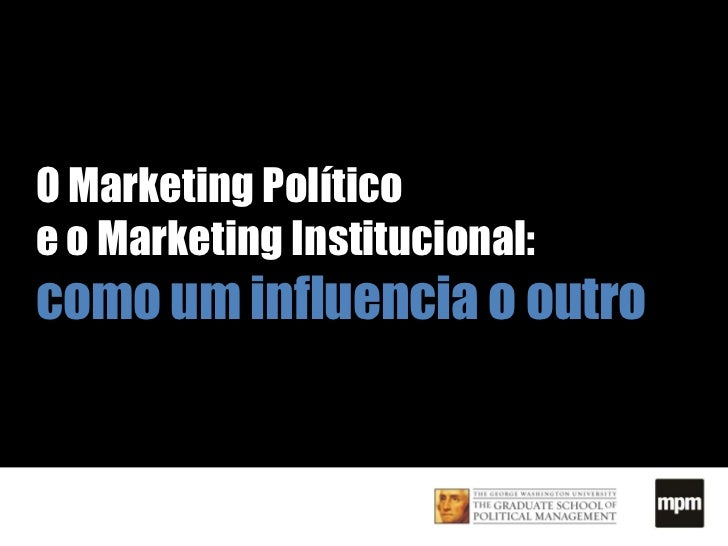O Marketing Político  e o Marketing Institucional: como um influencia o outro