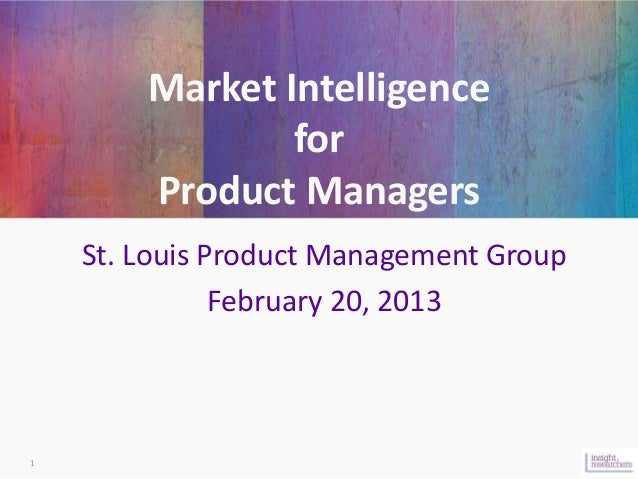 Market Intelligence                for        Product Managers    St. Louis Product Management Group               Februar...