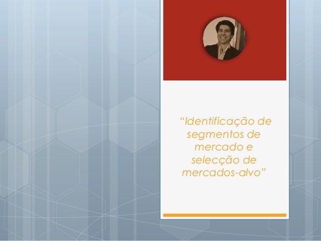 """""""Identificação de segmentos de mercado e selecção de mercados-alvo"""""""