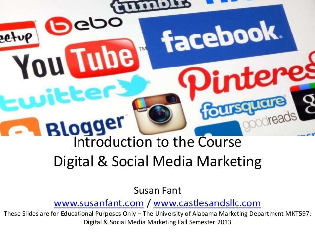 Introduction to the Course Digital & Social Media Marketing Susan Fant www.susanfant.com / www.castlesandsllc.com These Sl...