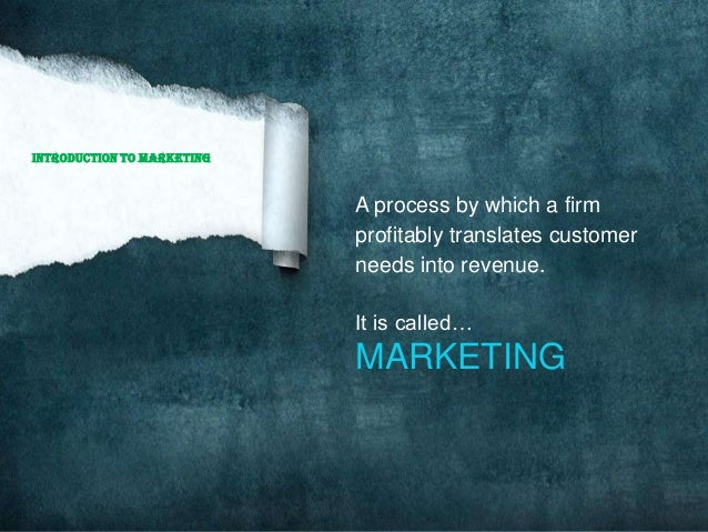 Introduction to Marketing A process by which a firm profitably translates customer needs into revenue. It is called… MARKE...