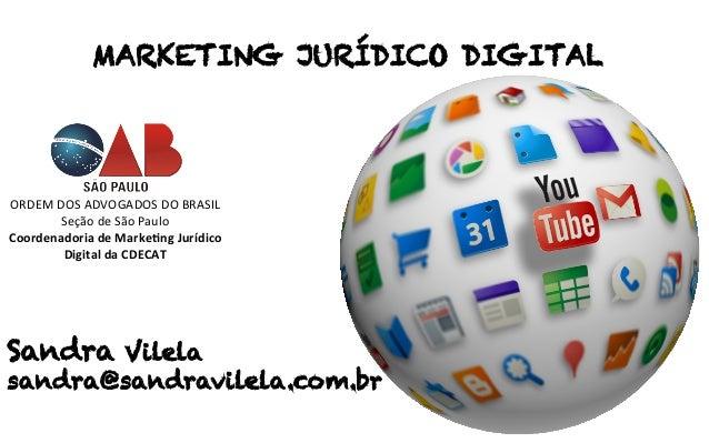 MARKETING JURÍDICO DIGITAL ORDEM  DOS  ADVOGADOS  DO  BRASIL   Seção  de  São  Paulo   Coordenadoria  ...