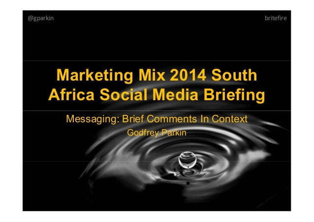 Marketing Mix 2014 South Africa Social Media Briefing Messaging: Brief Comments In Context Godfrey Parkin @gparkin britefi...