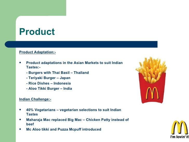 Product <ul><li>Product Adaptation:- </li></ul><ul><li>Product adaptations in the Asian Markets to suit Indian Tastes:- </...
