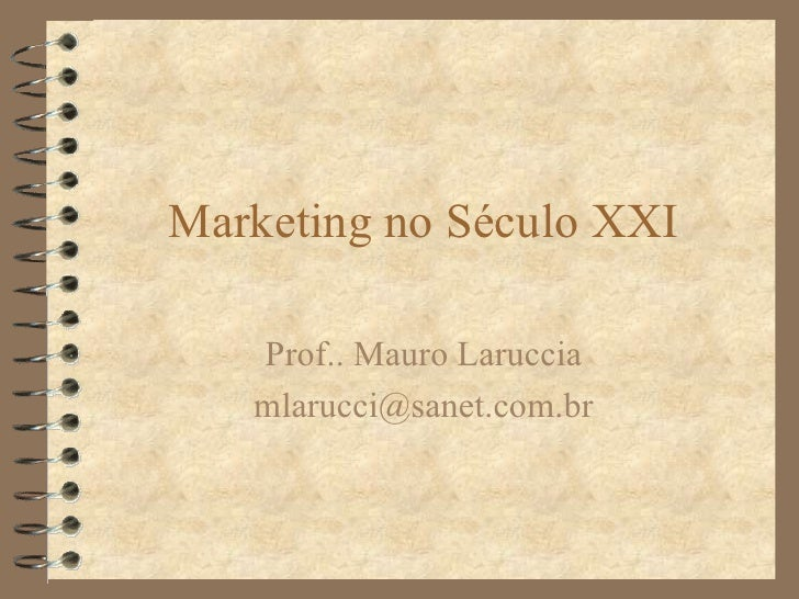 Marketing no Século XXI Prof.. Mauro Laruccia [email_address]