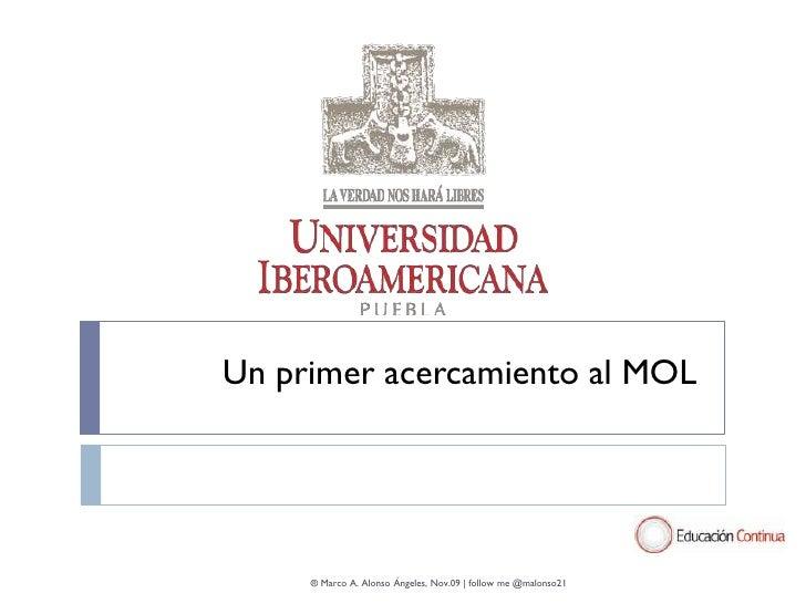 Un primer acercamiento al MOL          ® Marco A. Alonso Ángeles, Nov.09 | follow me @malonso21