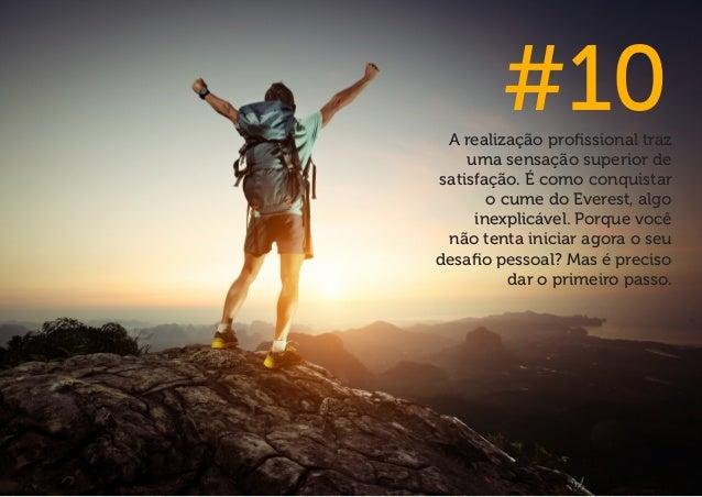 A realização profissional traz uma sensação superior de satisfação. É como conquistar o cume do Everest, algo inexplicável...