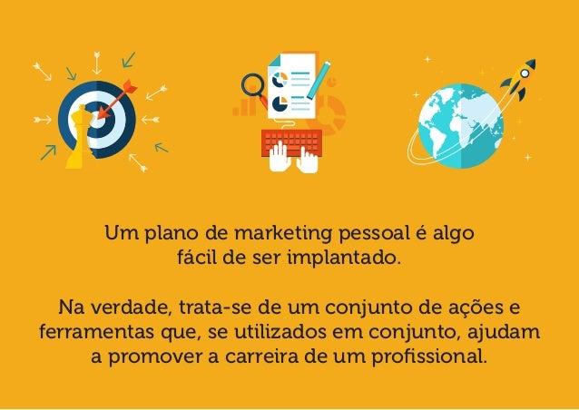 Um plano de marketing pessoal é algo  fácil de ser implantado.  Na verdade, trata-se de um conjunto de ações e ferramentas...
