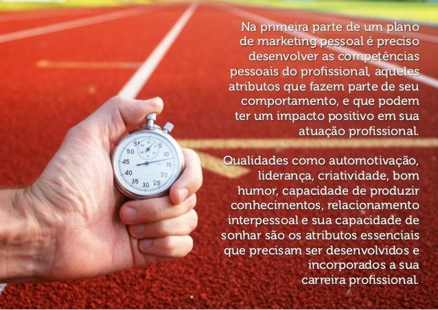 Na primeira parte de um plano  de marketing pessoal é preciso  desenvolver as competências  pessoais do profissional, aque...