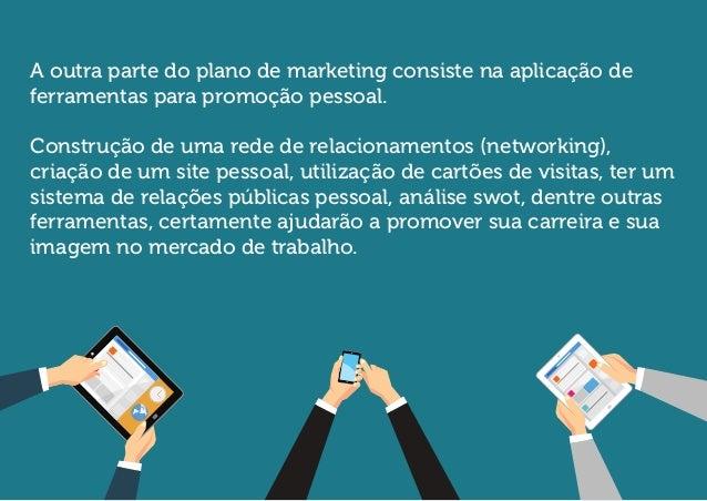 A outra parte do plano de marketing consiste na aplicação de ferramentas para promoção pessoal.  Construção de uma rede de...