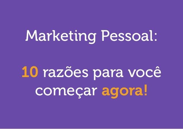 Marketing Pessoal:  10 razões para você começar agora!