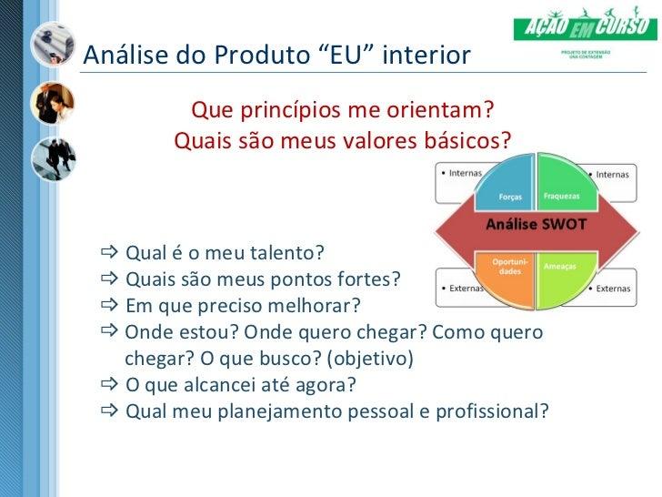 """Análise do Produto """"EU"""" interior         Que princípios me orientam?        Quais são meus valores básicos?  Qual é o meu..."""