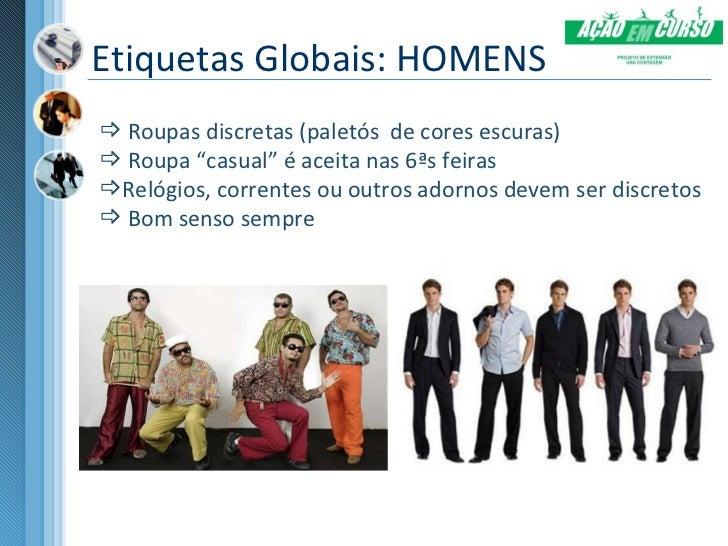 """Etiquetas Globais: HOMENS Roupas discretas (paletós de cores escuras) Roupa """"casual"""" é aceita nas 6ªs feirasRelógios, c..."""