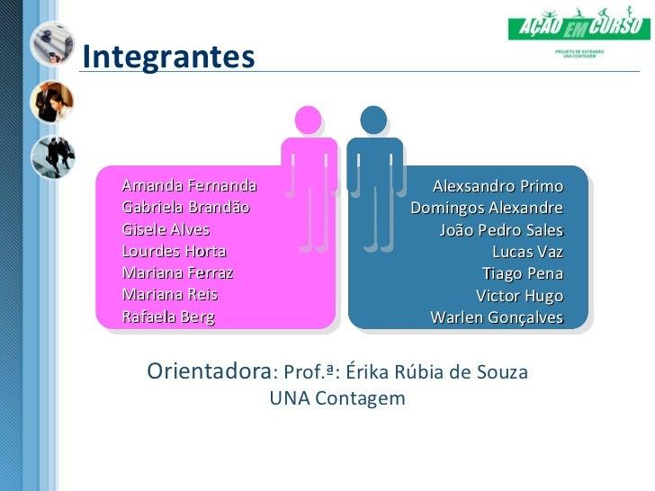 Integrantes  Amanda Fernanda                     Alexsandro Primo  Gabriela Brandão                  Domingos Alexandre  G...