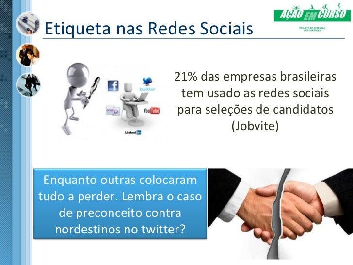 Etiqueta nas Redes Sociais                       21% das empresas brasileiras                        tem usado as redes so...