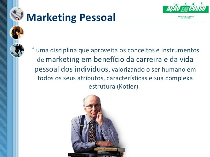 Marketing PessoalÉ uma disciplina que aproveita os conceitos e instrumentos  de marketing em benefício da carreira e da vi...