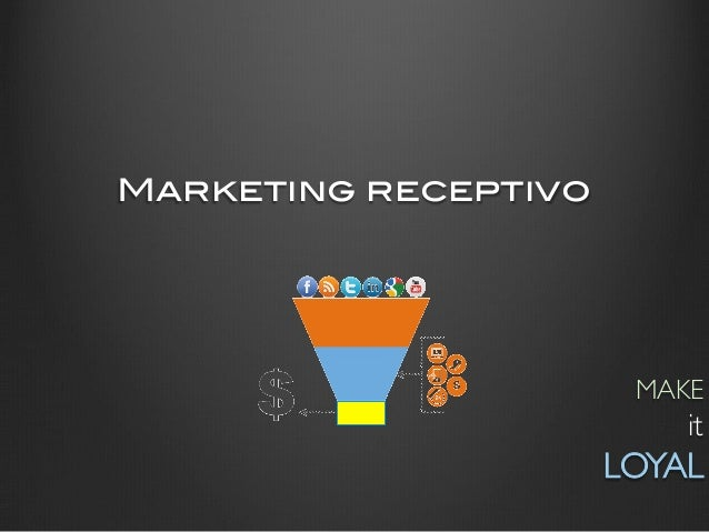 Marketing receptivo!                         MAKE                              it                       LOYAL