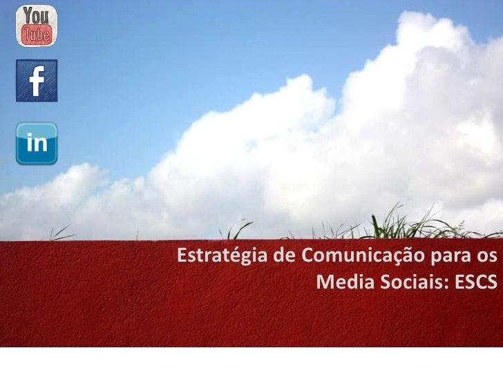 Estratégia de Comunicação para os               Media Sociais: ESCS