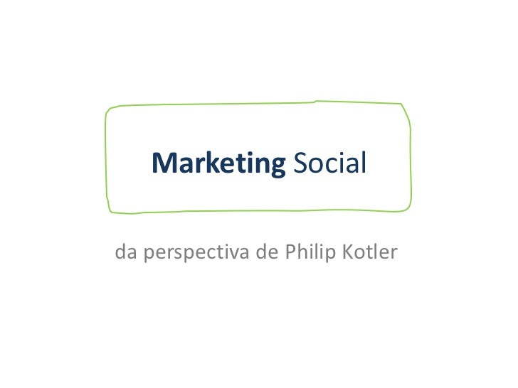 Marketing Social<br />da perspectiva de Philip Kotler<br />