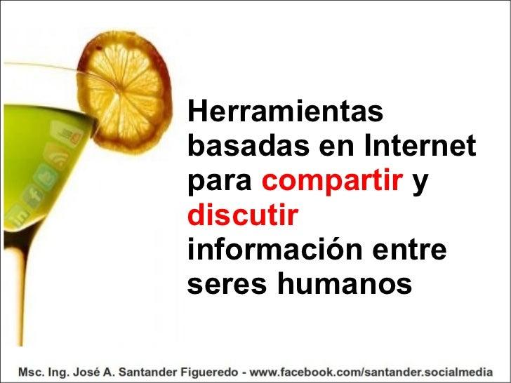 Herramientas basadas en Internet para  compartir  y discutir información entre seres humanos