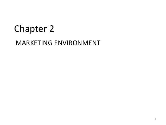 Chapter 2 MARKETING ENVIRONMENT 1