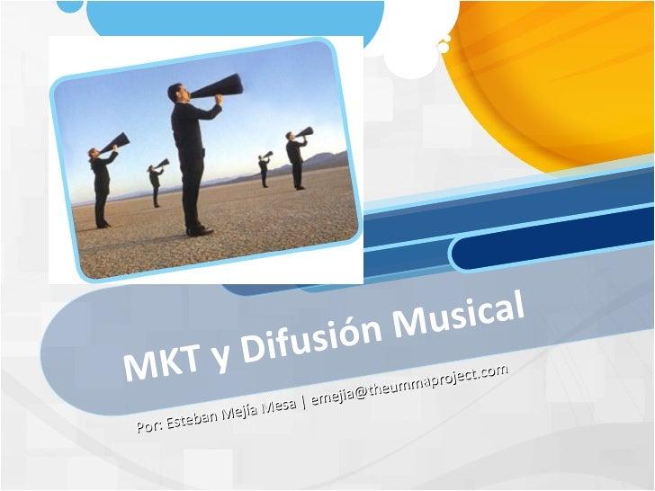 MKT y Difusión Musical  Por: Esteban Mejía Mesa   emejia@theummaproject.com