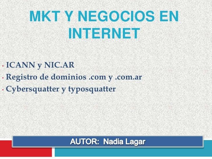 Mkt y negocios en internet<br /><ul><li>ICANN y NIC.AR